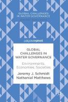 Global Challenges in Water Governance Environments, Economies, Societies by Nathanial Matthews
