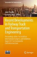 Recent Developments in Railway Track and Transportation Engineering Proceedings of the 1st GeoMEast International Congress and Exhibition, Egypt 2017 on Sustainable Civil Infrastructures by Joao Pombo