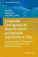 Sustainable Development of Water Resources and Hydraulic Engineering in China Proceedings for the 2016 International Conference on Water Resource and Hydraulic Engineering by Wei Dong