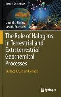 The Role of Halogens in Terrestrial and Extraterrestrial Geochemical Processes Surface, Crust, and Mantle by Daniel E. Harlov