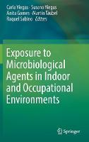Exposure to Microbiological Agents in Indoor and Occupational Environments by Carla Viegas