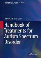 Handbook of Treatments for Autism Spectrum Disorder by Johnny L. Matson