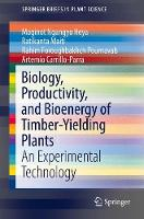 Biology, Productivity and Bioenergy of Timber-Yielding Plants An Experimental Technology by Maginot Ngangyo Heya, Ratikanta Maiti, Rahim Pournavab, Artemio Carrillo-Parra