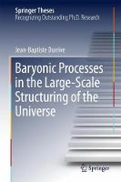 Baryonic Processes in the Large-Scale Structuring of the Universe by Jean-Baptiste Durrive