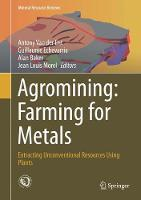 Agromining: Farming for Metals Extracting Unconventional Resources Using Plants by Antony Van Der Ent