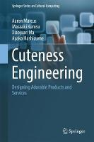 Cuteness Engineering Designing Adorable Products and Services by Aaron Marcus, Masaaki Kurosu, Masaaki Kurosu, Ayako Hashizume
