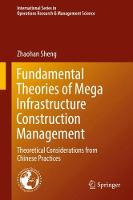 Fundamental Theories of Mega Infrastructure Construction Management Theoretical Considerations from Chinese Practices by Zhaohan Sheng