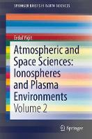 Atmospheric and Space Sciences: Ionospheres and Plasma Environments Volume 2 by Erdal Yigit