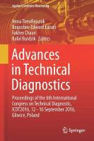 Advances in Technical Diagnostics Proceedings of the 6th International Congress on Technical Diagnostic, ICDT2016, 12 - 16 September 2016, Gliwice, Poland by Fakher Chaari