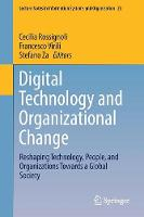 Digital Technology and Organizational Change Reshaping Technology, People, and Organizations Towards a Global Society by Cecilia Rossignoli