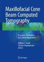 Maxillofacial Cone Beam Computed Tomography Principles, Techniques and Clinical Applications by William C. Scarfe