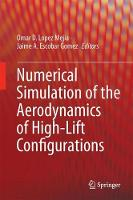 Numerical Simulation of the Aerodynamics of High-Lift Configurations by Omar D. Lopez Mejia