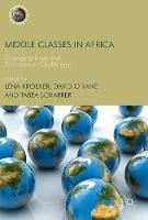 Middle Classes in Africa Changing Lives and Conceptual Challenges by David O'Kane