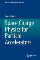 Space Charge Physics for Particle Accelerators by Ingo Hofmann