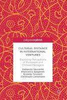 Cultural Distance in International Ventures Exploring Perceptions of European and Chinese Managers by Katiuscia Vaccarini, Francesca Spigarelli, Ernesto Tavoletti, Christoph Lattemann