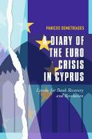 A Diary of the Euro Crisis in Cyprus Lessons for Bank Recovery and Resolution by Panicos Demetriades