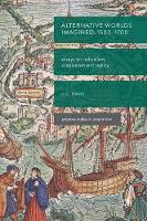 Alternative Worlds Imagined, 1500-1700 Essays on Radicalism, Utopianism and Reality by James Colin Davis