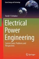 Electrical Power Engineering Current State, Problems and Perspectives by Vasily Y. Ushakov
