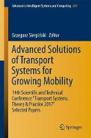 Advanced Solutions of Transport Systems for Growing Mobility 14th Scientific and Technical Conference Transport Systems. Theory & Practice 2017 Selected Papers by Grzegorz Sierpinski