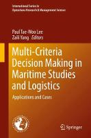 Multi-Criteria Decision Making in Maritime Studies and Logistics Applications and Cases by Paul Tae-Woo Lee