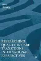 Researching Quality in Care Transitions International Perspectives by Karina Aase