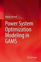 Power System Optimization Modeling in GAMS by Alireza Soroudi