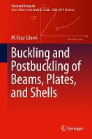 Buckling and Postbuckling of Beams, Plates, and Shells by M. Reza Eslami