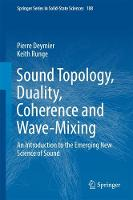 Sound Topology, Duality, Coherence and Wave-Mixing An Introduction to the Emerging New Science of Sound by Pierre Deymier, Keith Runge