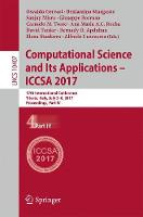 Computational Science and Its Applications - ICCSA 2017 17th International Conference, Trieste, Italy, July 3-6, 2017, Proceedings, Part IV by Osvaldo Gervasi