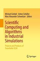 Scientific Computing and Algorithms in Industrial Simulations Projects and Products of Fraunhofer SCAI by Michael Griebel