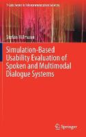 Simulation-Based Usability Evaluation of Spoken and Multimodal Dialogue Systems by Stefan Hillmann