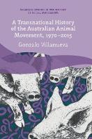 A Transnational History of the Australian Animal Movement, 1970-2015 by Gonzalo Villanueva