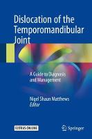 Dislocation of the Temporomandibular Joint A Guide to Diagnosis and Management by Nigel Shaun Matthews