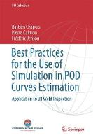 Best Practices for the Use of Simulation in POD Curves Estimation Application to UT Weld Inspection by Bastien Chapuis, Pierre Calmon, Frederic Jenson