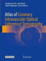 Atlas of Coronary Intravascular Optical Coherence Tomography by Jagat Narula