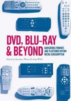 DVD, Blu-ray and Beyond Navigating Formats and Platforms within Media Consumption by Jonathan Wroot