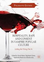 Hospitality, Rape and Consent in Vampire Popular Culture Letting the Wrong One In by Agnieszka Stasiewicz-Bienkowska