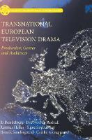 Transnational European Television Drama Production, Genres and Audiences by Ib Bondebjerg, Henrik Sondergaard