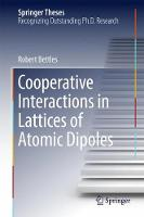 Cooperative Interactions in Lattices of Atomic Dipoles by Robert Bettles