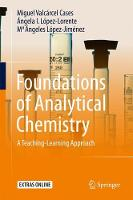 Foundations of Analytical Chemistry A Teaching-Learning Approach by Miguel Valcarcel Cases, Angela I. Lopez-Lorente, M. Angeles Lopez-Jimenez