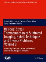 Residual Stress, Thermomechanics & Infrared Imaging, Hybrid Techniques and Inverse Problems, Volume 8 Proceedings of the 2017 Annual Conference on Experimental and Applied Mechanics by Antonio Baldi