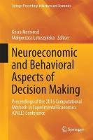Neuroeconomic and Behavioral Aspects of Decision Making Proceedings of the 2016 Computational Methods in Experimental Economics (CMEE) Conference by Kesra Nermend