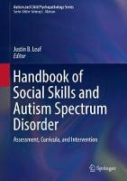 Handbook of Social Skills and Autism Spectrum Disorder Assessment, Curricula, and Intervention by Justin B. Leaf