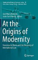 At the Origins of Modernity Francisco de Vitoria and the Discovery of International Law by Jose Maria Beneyto
