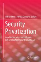 Security Privatization How Non-security-related Private Businesses Shape Security Governance by Oldrich (Metropolitan University Prague Czech Republic) Bures