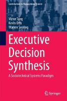 Executive Decision Synthesis A Sociotechnical Systems Paradigm by Victor Tang, Kevin Otto, Warren Seering