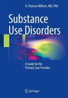 Substance Use Disorders A Guide for the Primary Care Provider by H. Thomas, Jr. Milhorn