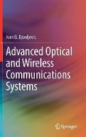 Advanced Optical and Wireless Communications Systems by Ivan B. Djordjevic