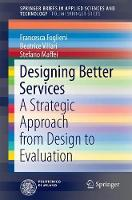 Designing Better Services A Strategic Approach from Design to Evaluation by Francesca Foglieni, Beatrice Villari, Stefano Maffei
