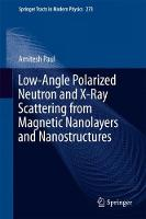 Low-Angle Polarized Neutron and X-Ray Scattering from Magnetic Nanolayers and Nanostructures by Amitesh Paul